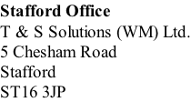 Stafford Office T & S Solutions (WM) Ltd. 5 Chesham Road Stafford ST16 3JP